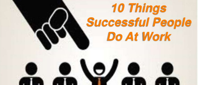 10 Things Successful People Do At Work [Slideshare]