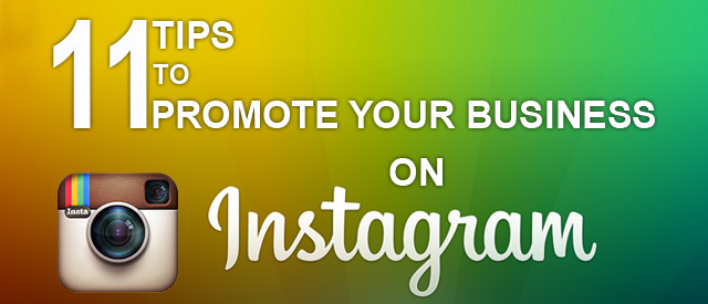 11 Tips To Promote Your Business On Instagram
