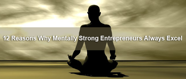 12 Reasons Why Mentally Strong Entrepreneurs Always Excel