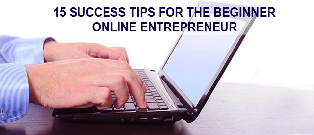 15 Success Tips For The Beginner Online Entrepreneur