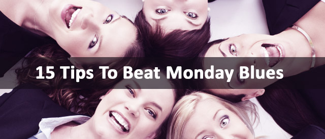 15 Tips To Beat Monday Blues