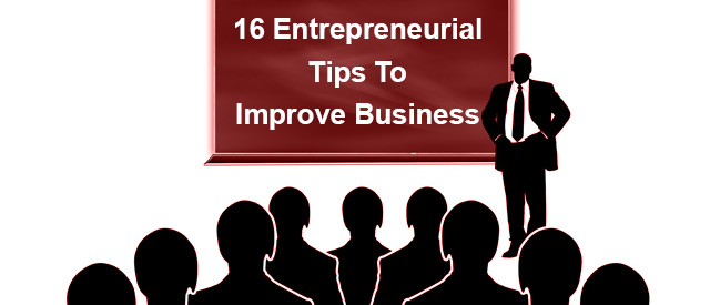 16 Entrepreneurial Tips To Improve Business