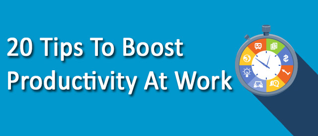 20 Tips To Boost Productivity At Work