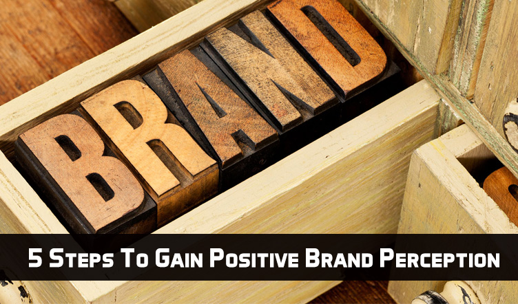 5-Steps-To-Gain-Positive-Brand-Perception