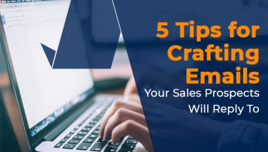 5 Tips for Crafting Emails That Your Sales Prospects Will Reply To