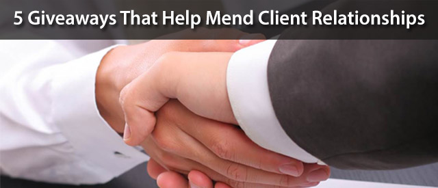 5 Giveaways That Help Mend Client Relationships