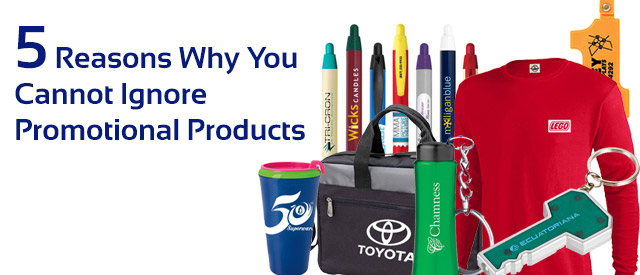 5 Reasons Why You Cannot Ignore Promotional Products!