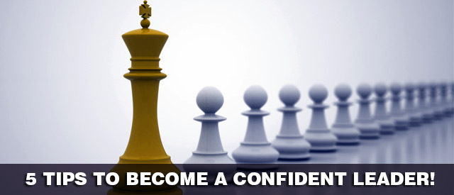 5 Tips to Become a Confident Leader!