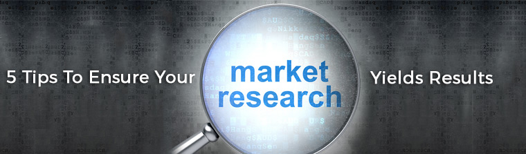 5-Tips-To-Ensure-Your-Market-Research-Yields-Results