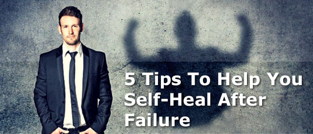 5 Tips To Help You Self-Heal After Failure
