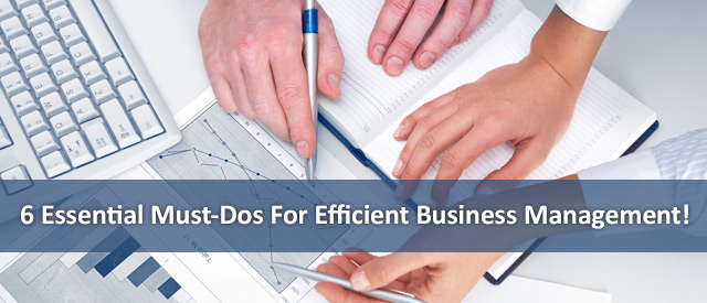 6-Essential-Must-Dos-For-Efficient-Business-Management