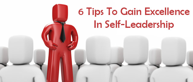 6 Tips To Gain Excellence In Self-Leadership