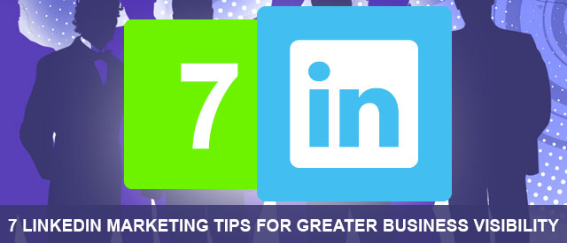 7-LinkedIn-Marketing-Tips-For-Greater-Business-Visibility