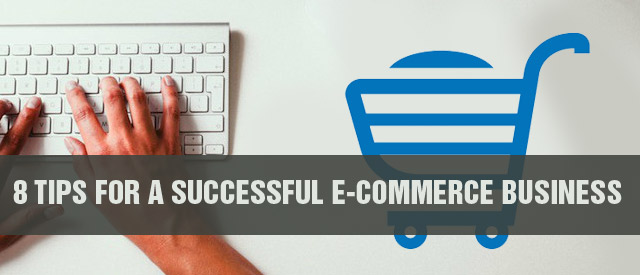 8 Tips For A Successful E-commerce Business