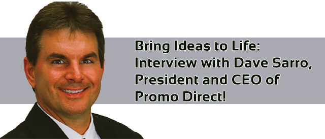 Bring Ideas to Life: Interview with Dave Sarro, President and CEO of Promo Direct!