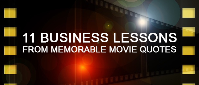 11 Business Lessons from Memorable Movie Quotes