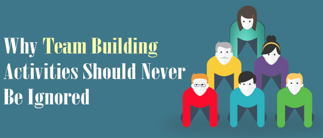 Why Team Building Activities Should Never Be Ignored