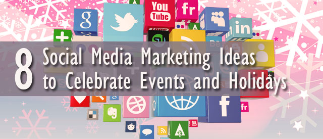 8 Social Media Marketing Ideas to Celebrate Events and Holidays