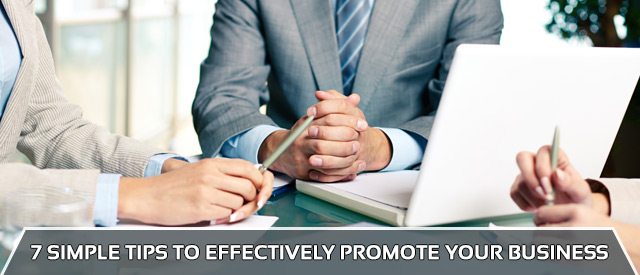 7 Simple Tips To Effectively Promote Your Business