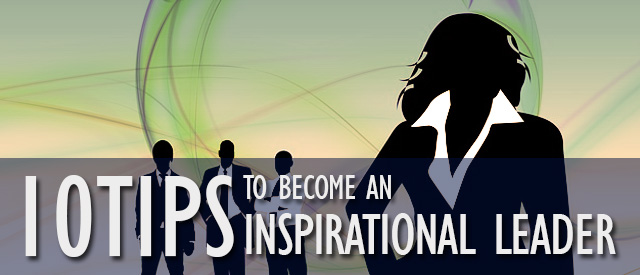10 Tips To Become An Inspirational Leader