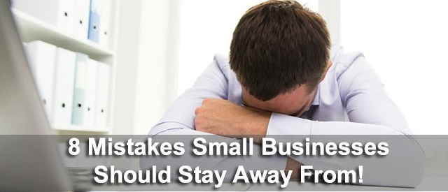8 Mistakes Small Businesses Should Stay Away From!