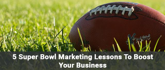 5 Super Bowl Marketing Lessons To Boost Your Business