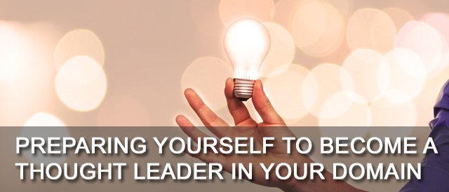 Preparing Yourself To Become A Thought Leader In Your Domain