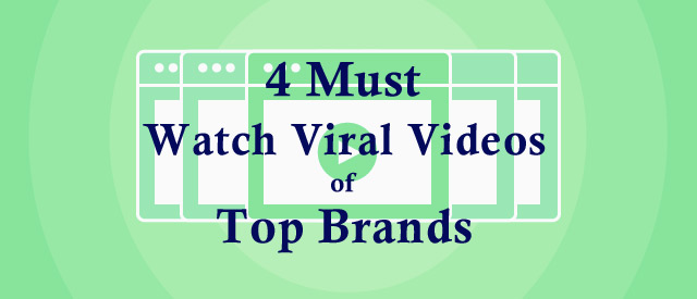 4 Must-Watch Viral Videos of Top Brands