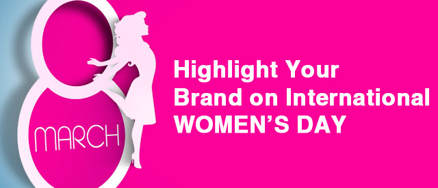 Highlight Your Brand On International Women's Day
